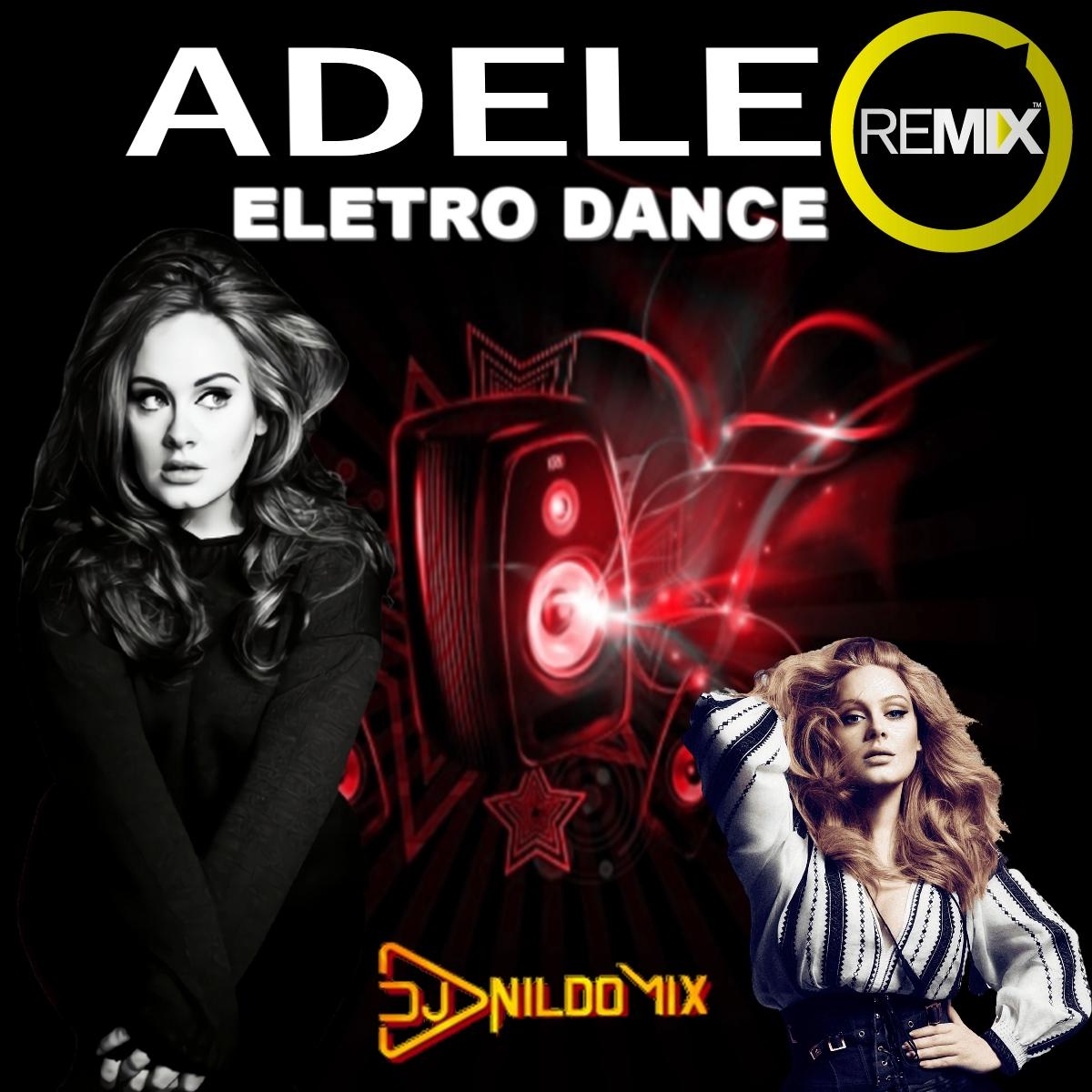 ADELE REMIX ELETRO DANCE 2021 DJ NILDO MIX