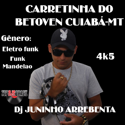 CARRETINHA DO BETOVEN CUIABÁ-MT 4K5 GÊNERO ELETRO FUNK  FUNK MANDELÃO  DJ JUNINHO ARREBENTA TOP DJS BRASIL 2021