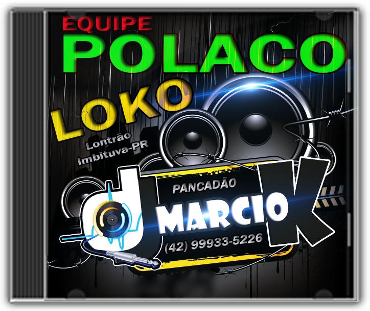 CD Equipe Polaco Loko, Lontrão Imbituva-PR - Dj Márcio K