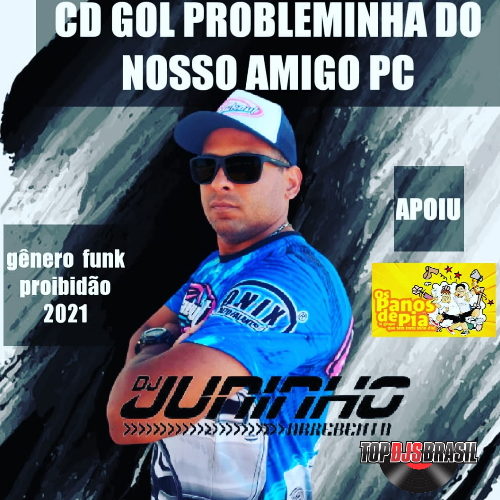 CD GOL PROBLEMINHA DO PC FUNK PROIBIDÃO DJ JUNINHO ARREBENTA 2021