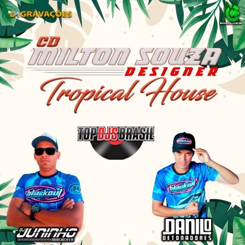 CD MILTON SOUZA DESIGNER TROPICAL HOUSE DJ JUNINHO ARREBENTA DANILO DETONADORES 2021