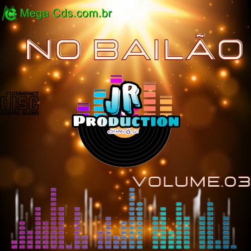 CD  NO BAILAO VOLUME 03 BY JR PRODUCTION