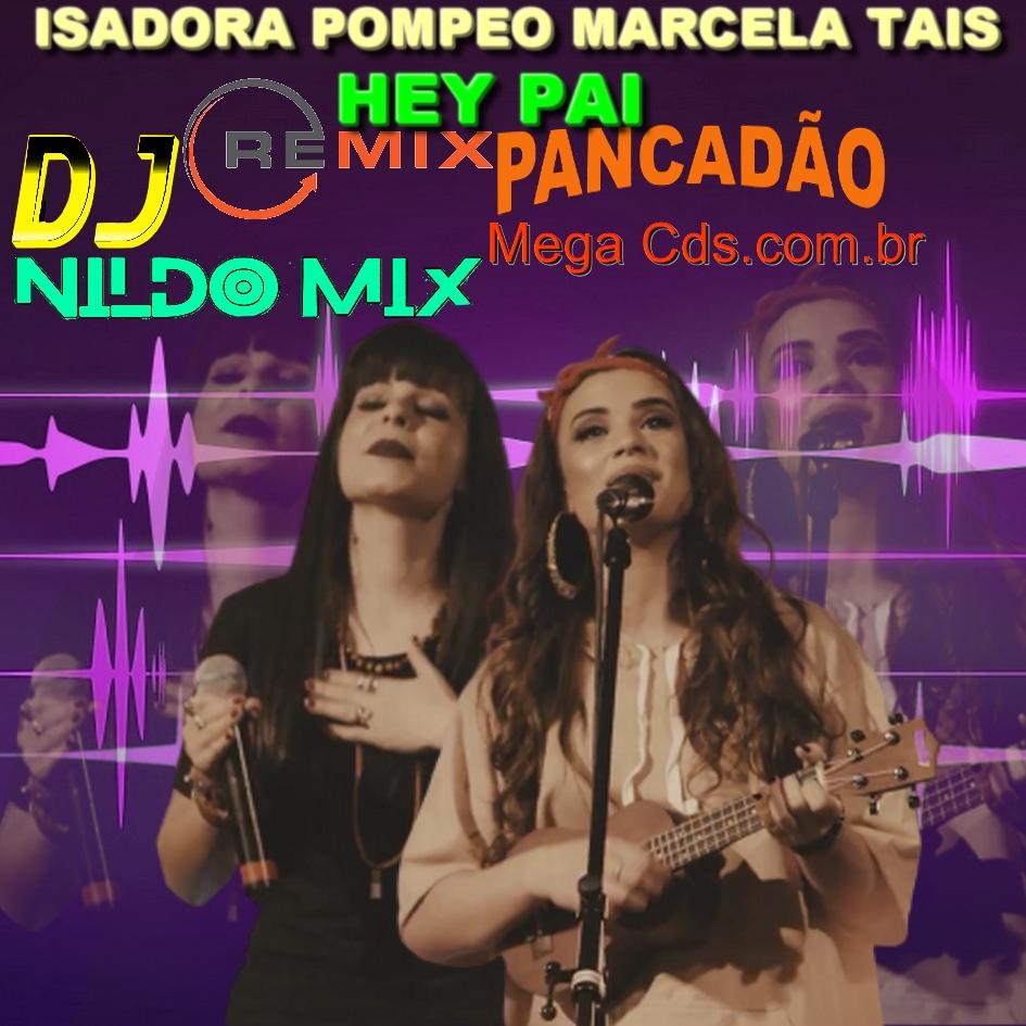 ISADORA POMPEO FT MARCELA TAIS  HEY PAI  REMIX PANCADÃO  DJ NILDO MIX