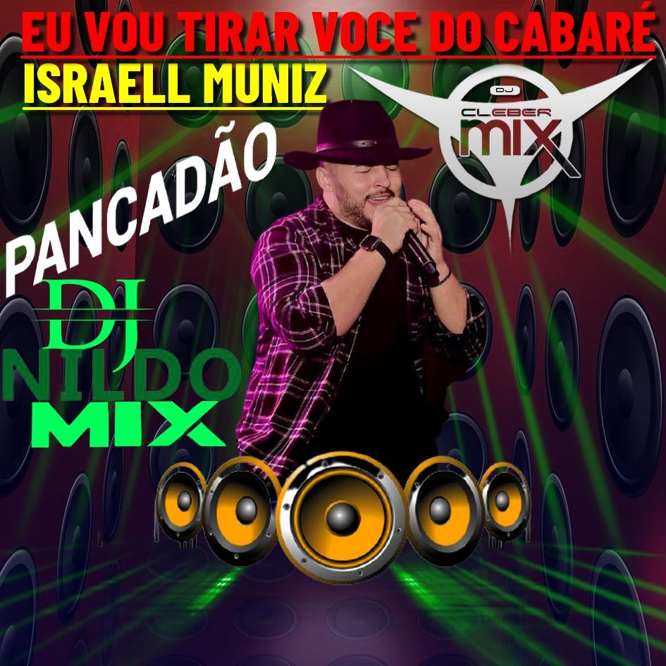 ISRAELL MUNIZ EU VOU TIRAR VOCE DO CABARÉ REMIX PANCADÃO DJ NILDO MIX
