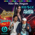 ALLANA MACEDO FEAT HUMBERTO E RONALDO NAO ME NEGUE REMIX DJ NILDO MIX