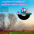 AS MELHORES DO PROGRAMA MANHA DO RAFINHA VOLUME-06 BY JR PRODUCTION