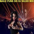 BAILE FUNK DO DJ NILDO MIX 2021