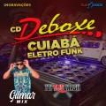 CD DEBOXE CUIABA ELETRO FUNK DJ GILMAR MIX 2021