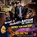 ISRAEL E RODOLFFO  BATOM DE CEREJA REMIX TUM DUM DUM  DJ NILDO MIX