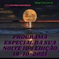 PROGRAMA ESPECIAL DA SUA NOITE-104 EDIÇAO 18-10-2021