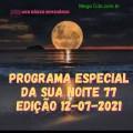 PROGRAMA ESPECIAL DA SUA NOITE-77 EDIÇAO 12-07-2021