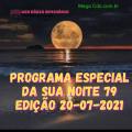 PROGRAMA ESPECIAL DA SUA NOITE-79 EDIÇAO 20-07-2021
