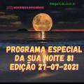 PROGRAMA ESPECIAL DA SUA NOITE-81 EDIÇAO 27-07-2021