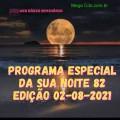 PROGRAMA ESPECIAL DA SUA NOITE-82 EDIÇAO 02-08-2021