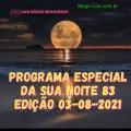PROGRAMA ESPECIAL DA SUA NOITE-83 EDIÇAO 03-08-2021
