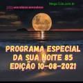 PROGRAMA ESPECIAL DA SUA NOITE-85 EDIÇAO 10-08-2021