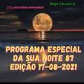 PROGRAMA ESPECIAL DA SUA NOITE-87 EDIÇAO 17-08-2021