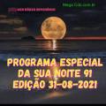 PROGRAMA ESPECIAL DA SUA NOITE-91 EDIÇAO 31-08-2021