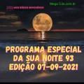 PROGRAMA ESPECIAL DA SUA NOITE-93 EDIÇAO 07-09-2021