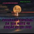 PROGRAMA ESPECIAL DA SUA NOITE-98 EDIÇAO 27-09-2021