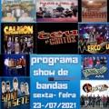 PROGRAMA SHOW DE BANDAS SEXTA- FEIRA 23-07-2021
