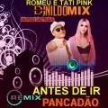 ROMEU E TATI PINK ANTES DE IR REMIX PANCADÃO STUDIO DJ NILDO MIX