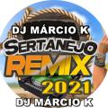 SERTANEJO REMIX 2021 - DJ MÁRCIO K