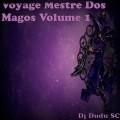 Voyage Mestre Dos Magos Vol 1 Dj Dudu SC