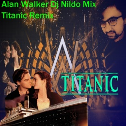 Alan Walker Dj Nildo Mix Titanic Remix