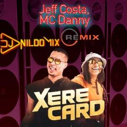 JEFF  COSTA E MC DANNY  DJ NILDO MIX XERECADRD REMIX