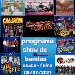 PROGRAMA SHOW DE BANDAS SEXTA- FEIRA 09-07-2021