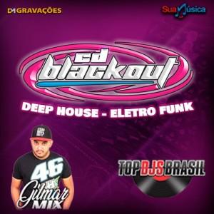 CD BLACKOUT DEEP HOUSE ELETRO FUNK DJ GILMAR MIX 2021