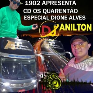 1902 APRESENTA CD OS QUARENTÃO ESPECIAL DIONE ALVES BY DJ ANILTON