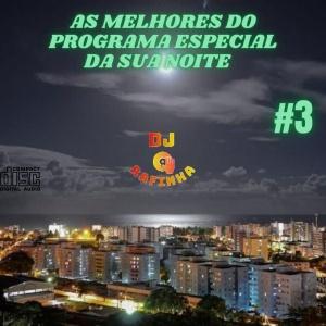 AS MELHORES DO PROGRAMA ESPECIAL DA SUA NOITE VOLUME-03 BY DJ RAFINHA