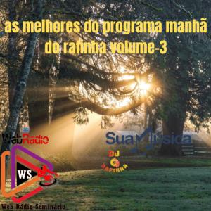 AS MELHORES DO PROGRAMA MANHA DO RAFINHA vol-3 BY DJ RAFINHA