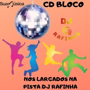 CD BLOCO NOS LARGADOS NA PISTA DJ RAFINHA