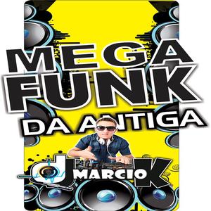 Dj Márcio K - Mega Funk Antigas Tum Dum Vnt