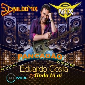 EDUARDO COSTA DJ NILDO MIX DJ CLEBER MIX AINDA TO AI REMIX PANCADÃO