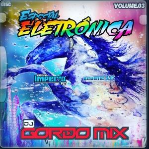 ELETRÔNICA VOL 3 DJ GORDO MIX