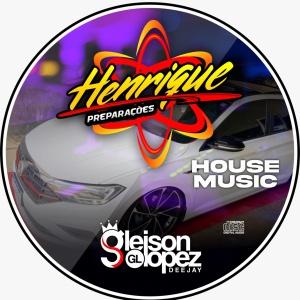 Henrique Preparaçoes  - HOUSE - Maraba PA - Gleison Lopez DJ