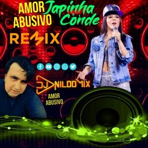 JAPINHA CONDE  CONDE DO FORRÓ AMOR ABUSIVO REMIX DJ NILDO MIX