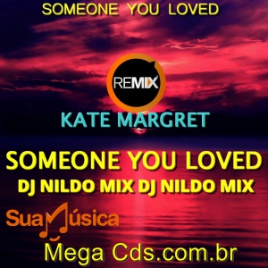 KATE MARGRET SOMEONE YOU LOVED REMIX  2021