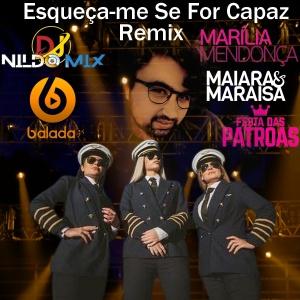 Marília Mendonça & Maiara e Maraisa ft Dj Nildo Mix Esqueça-me Se For Capaz Remix 2022