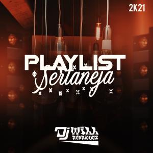 PlayList Sertaneja 2k21 - Dj Will Rodriguez Apiai-Sp