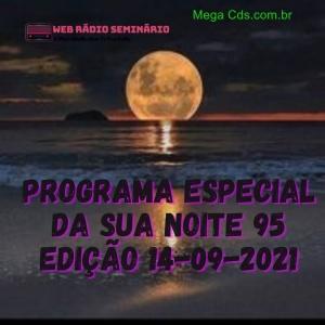 PROGRAMA ESPECIAL DA SUA NOITE-95 EDIÇAO 14-09-2021
