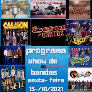 PROGRAMA SHOW DE BANDAS SEXTA- FEIRA 15-10-2021