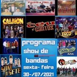 PROGRAMA SHOW DE BANDAS SEXTA- FEIRA 30-07-2021