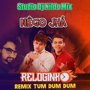 RELOGINHO NÊGO JHÁ Remix Tum Dum DUM Studio Dj Nildo Mix