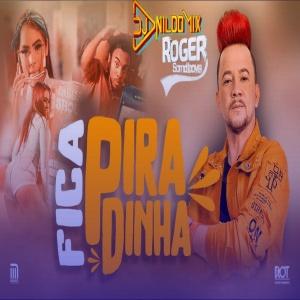 ROGER SOMDBOYS  DJ NILDO MIX FICA PIRADINHA