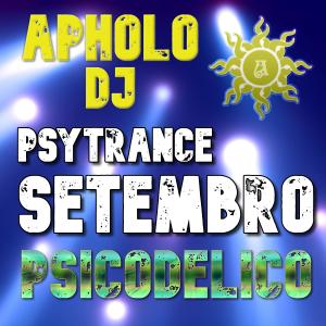 Sequência de Psytrance SETEMBRO PSICODELICO -By ApholoDJ- 07-09-2021